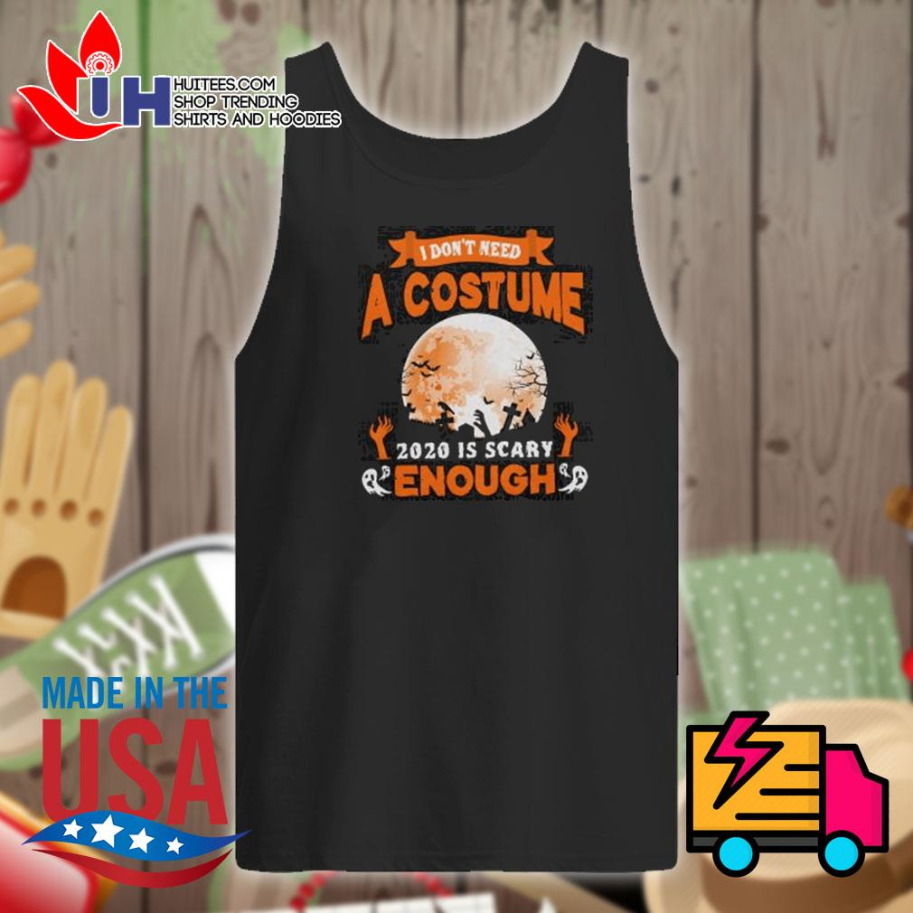 Ghost I don't need a costume 2020 is scary enough Halloween s Tank-top