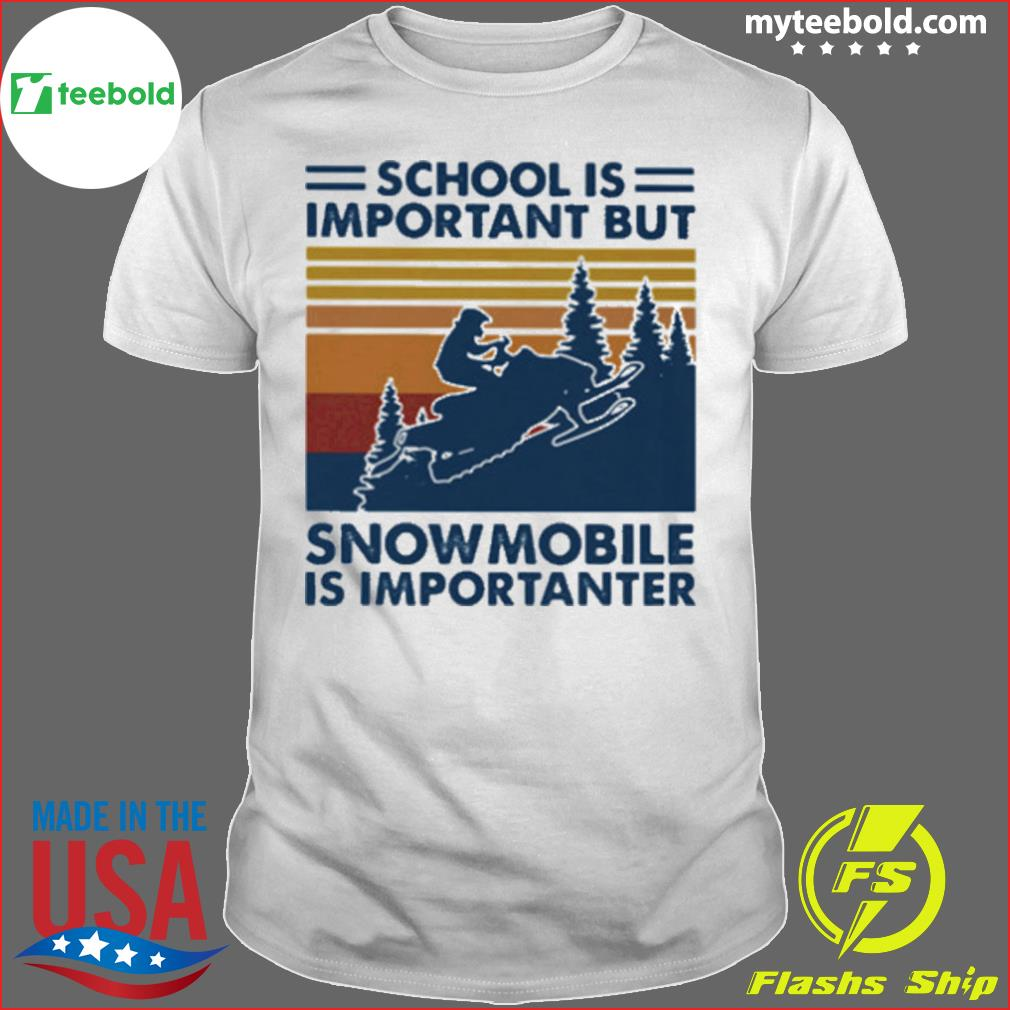School Is Important But Snowmobile Is Importanter Vintage Retro shirt