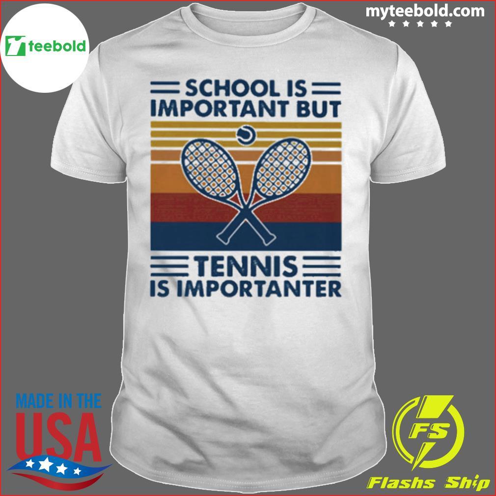 School Is Important But Tennis Is Importanter Vintage Retro shirt