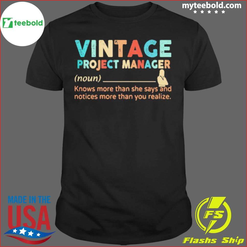 Vintage Project Manager Knows More Than He Says And Notices More Than You Realize shirt