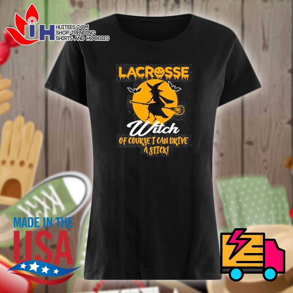 Lacrosse Witch of course I can drive a stick s Ladies t-shirt