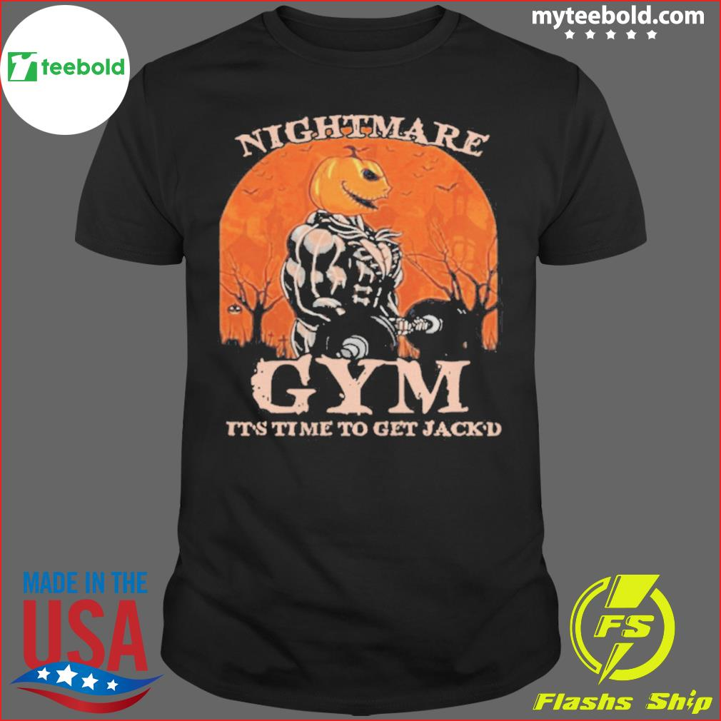 Nightmare Gym It's Time To Get Jackd Halloween shirt