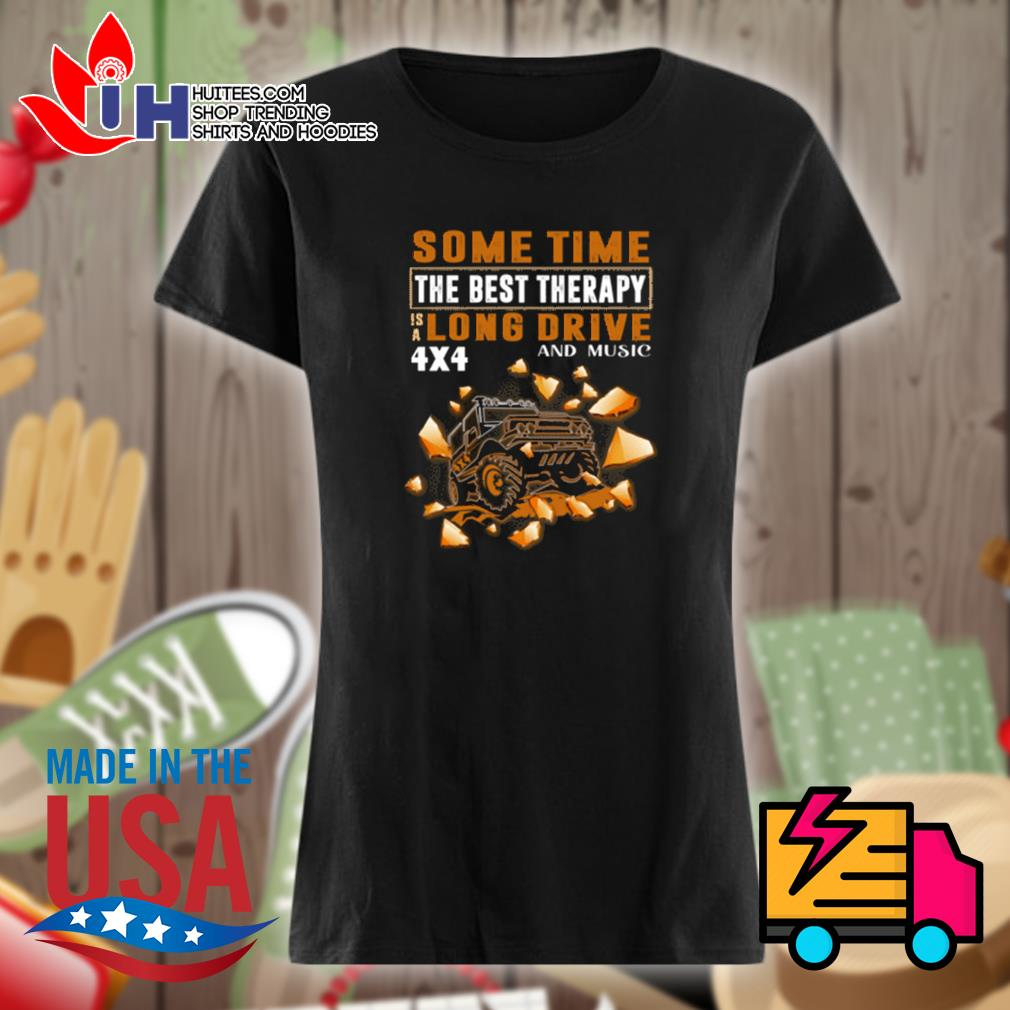 4x4 Mountain some time the best therapy is a long drive and music s Ladies t-shirt