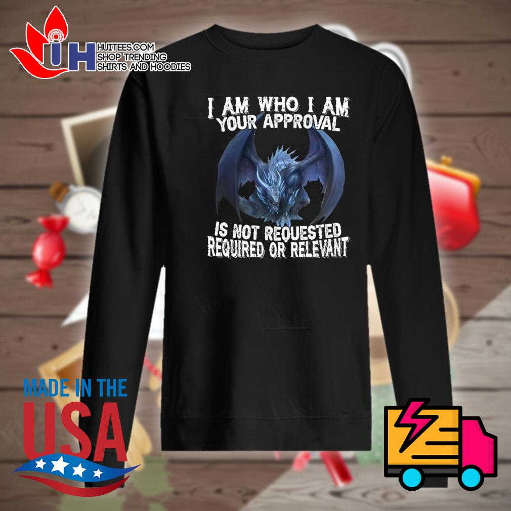 Dragon I am who I am your approval is not requested required or relevant s Sweater