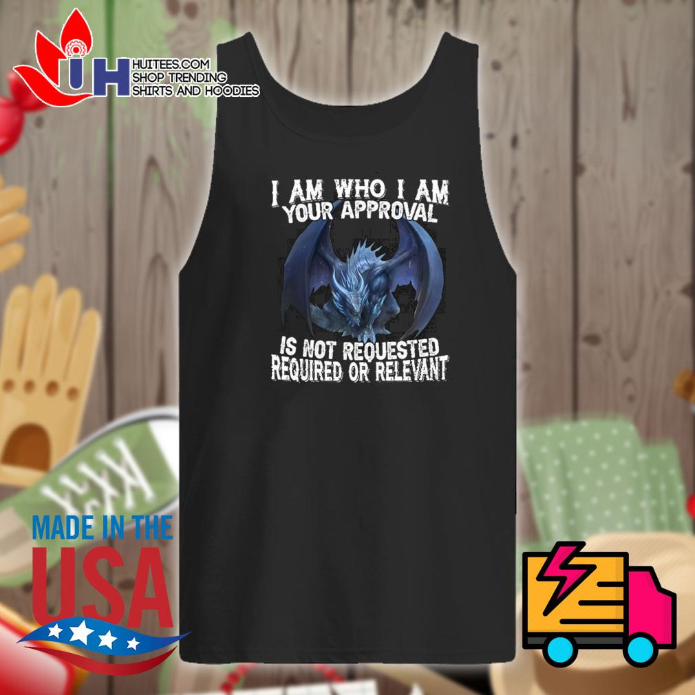 Dragon I am who I am your approval is not requested required or relevant s Tank-top