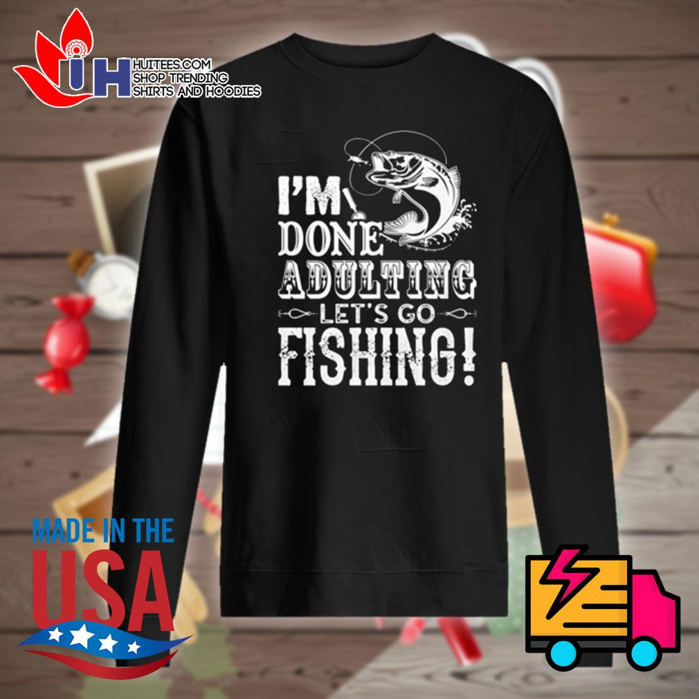 I'm done adulting let's go fishing s Sweater