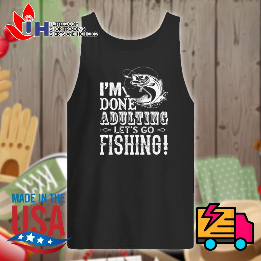 I'm done adulting let's go fishing s Tank-top