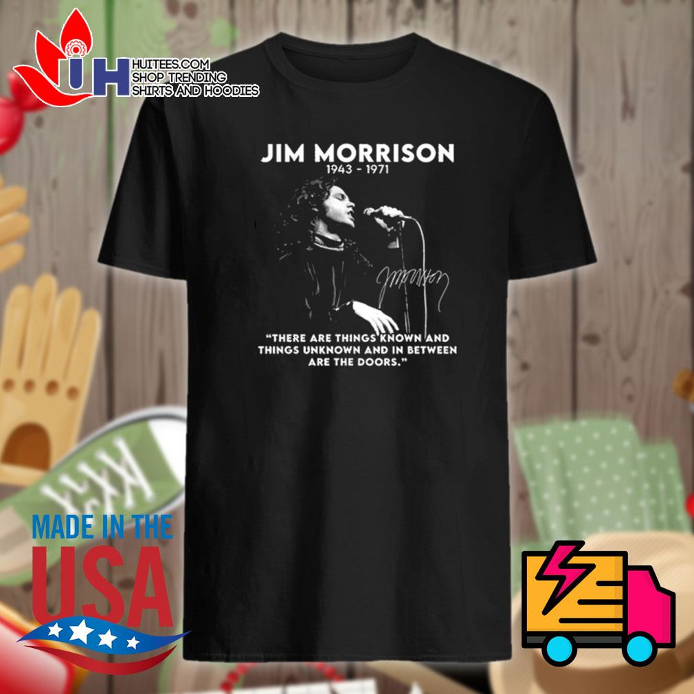 Jim Morrison 1943 1971 signature there are things known and things unknown and in between are the doors shirt