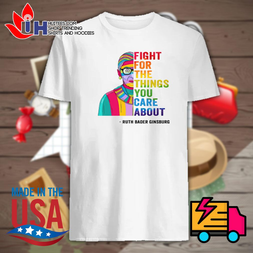 RBG LGBT Ruth Bader Ginsburg fight for the things you care about shirt