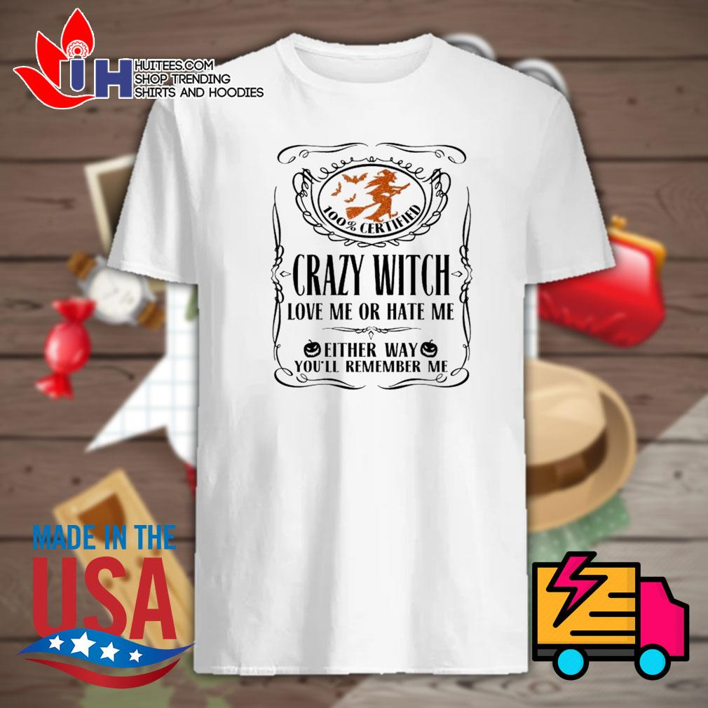100% certified crazy witch love me or hate me either way you'll remember me shirt