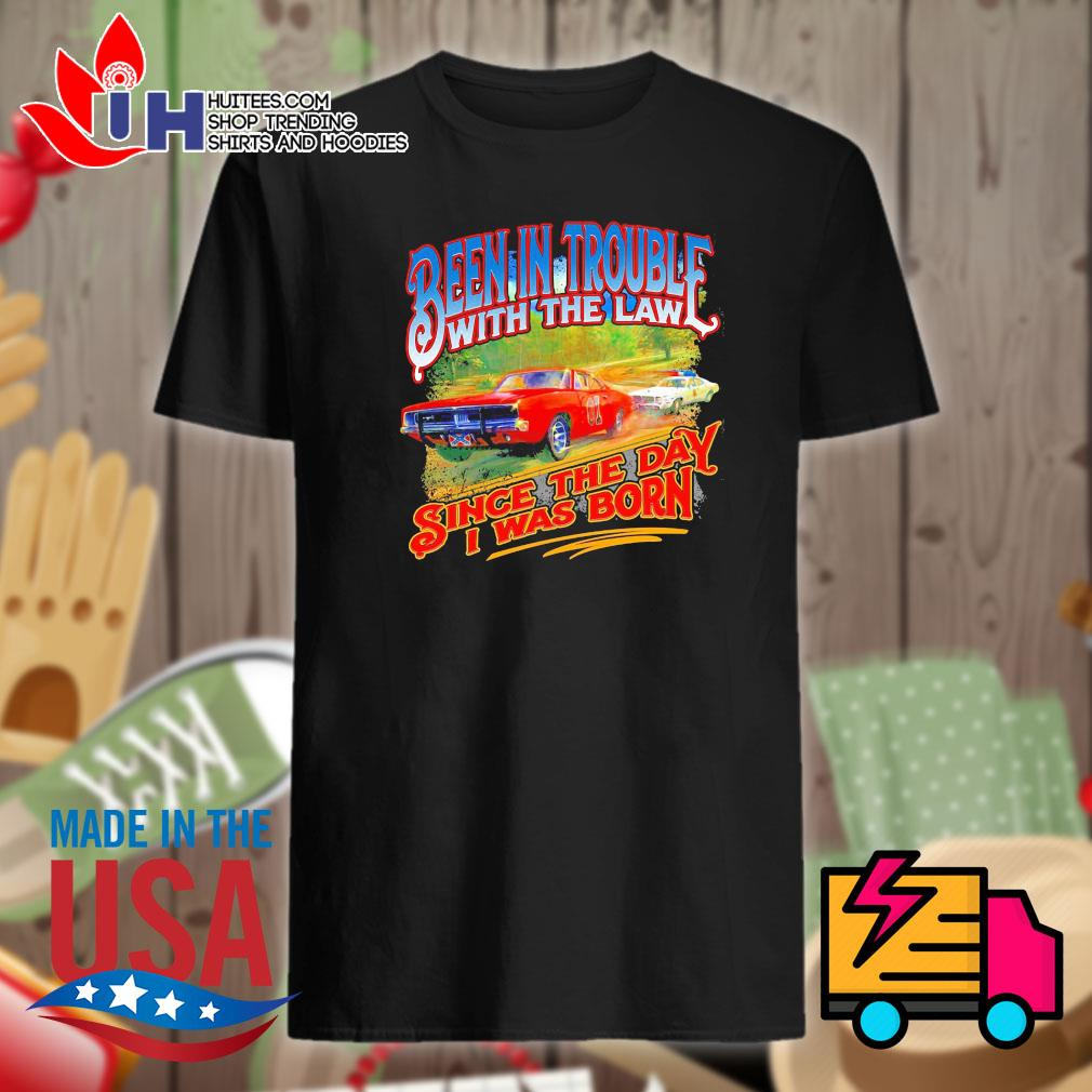 Been in trouble with the law since the day I was born shirt