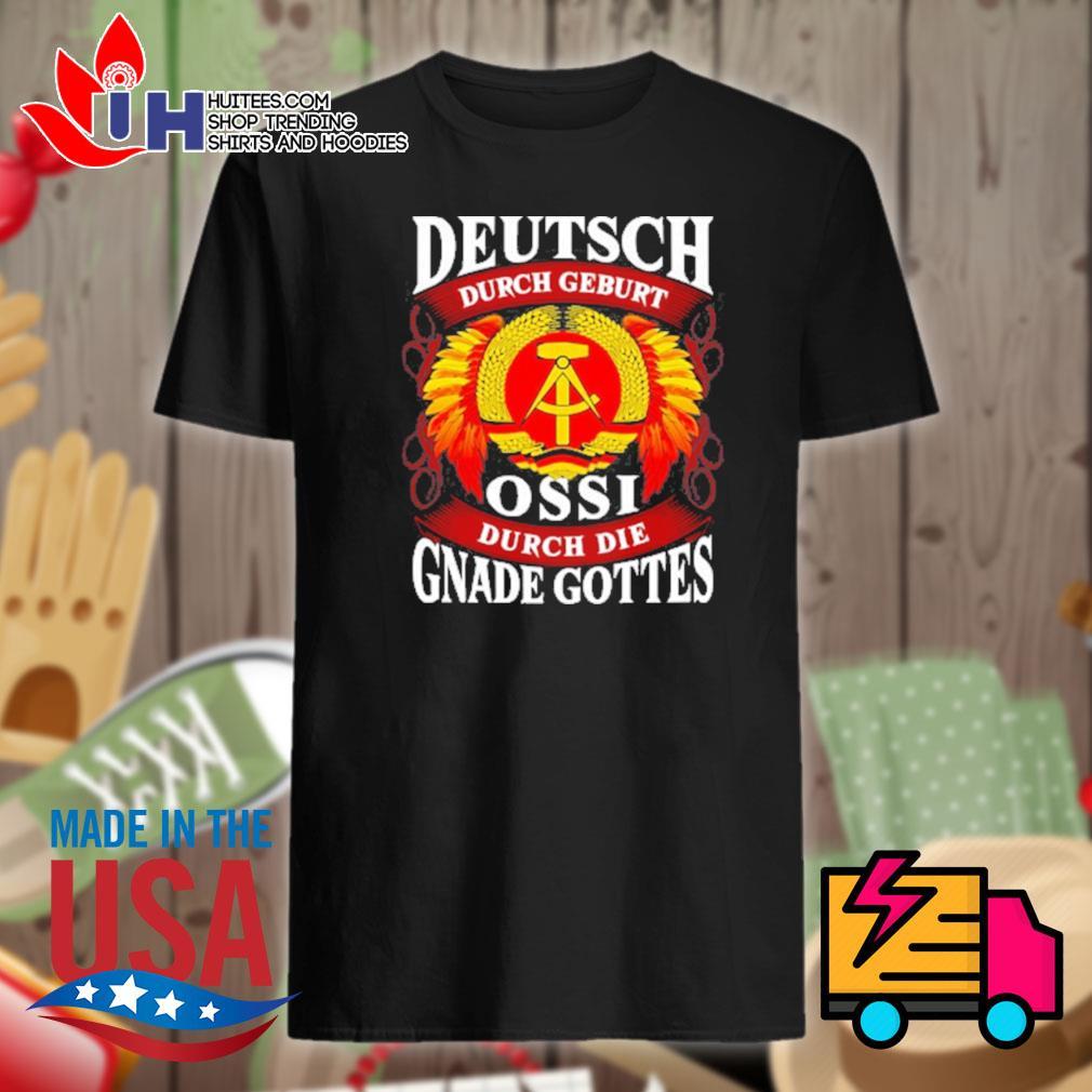 Deutsch durch geburt ossi durch die gnade gottes shirt
