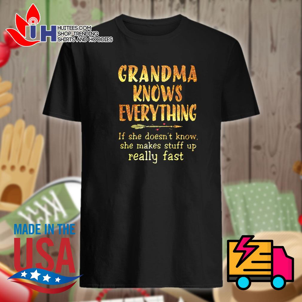 Grandma knows everything If she doesn't know she makes stuff up really fast shirt