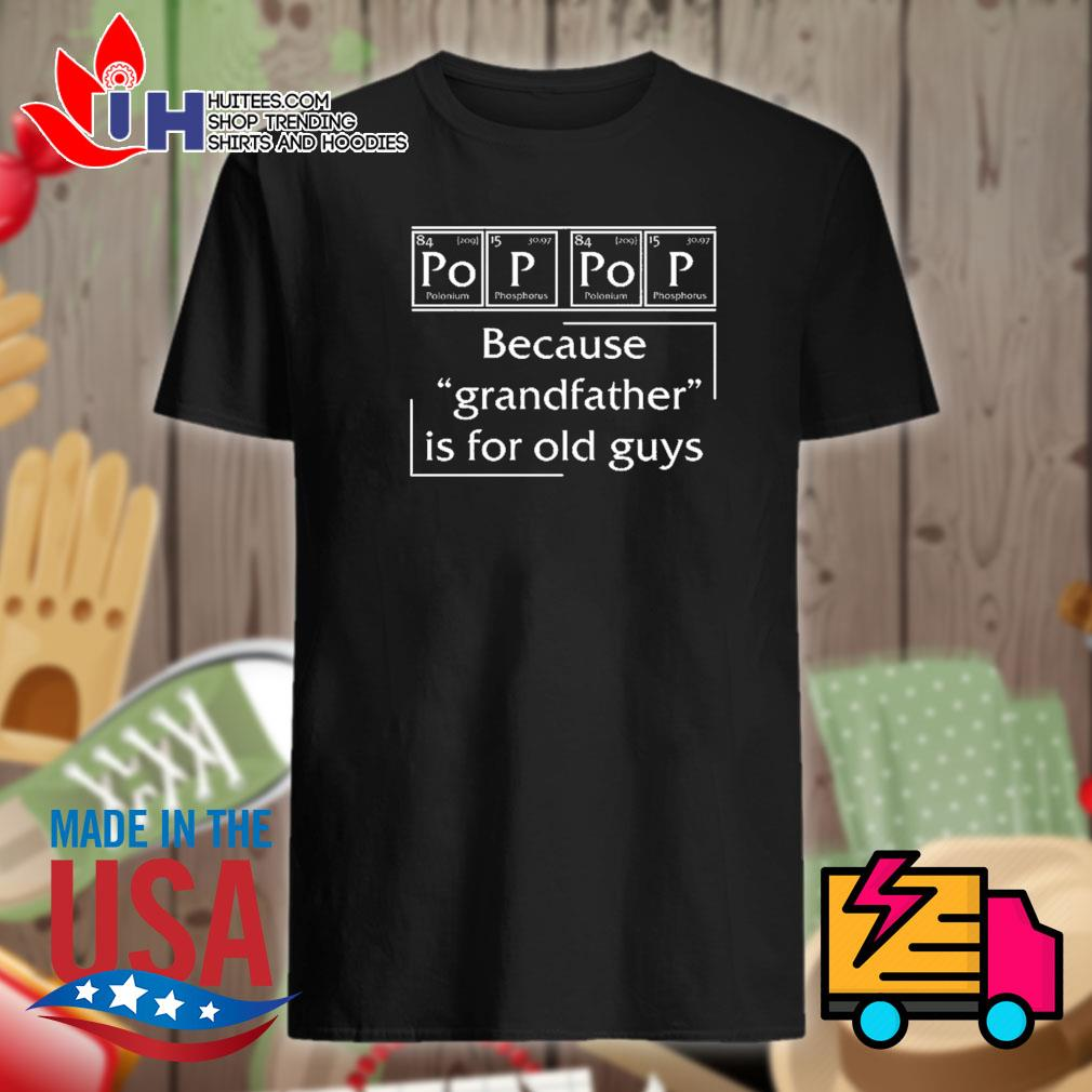 Science Pop Pop because grandfather is for old guys shirt