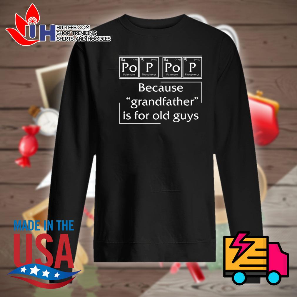 Science Pop Pop because grandfather is for old guys s Sweater