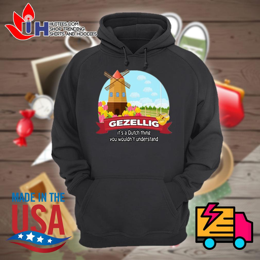 Gezellig it's a dutch thing you wouldn't understand s Hoodie