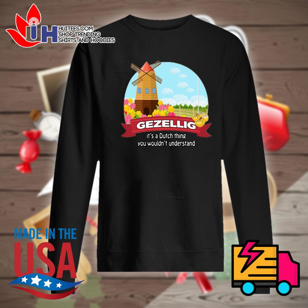 Gezellig it's a dutch thing you wouldn't understand s Sweater