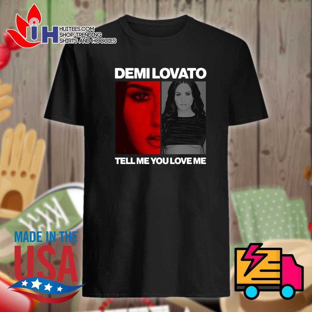 Demilovato tell me you love me shirt