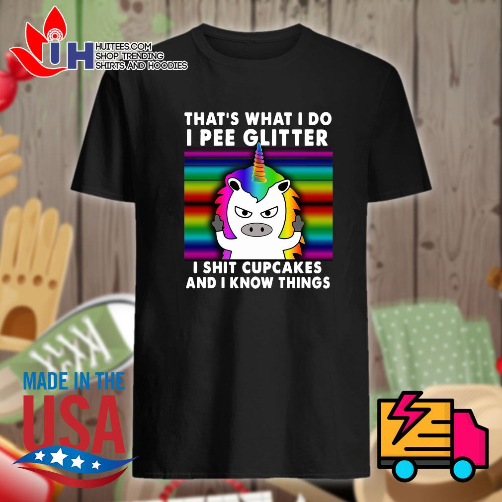 Cow Unicorn that's what I do I pee glitter I shit cupcakes and I know things shirt