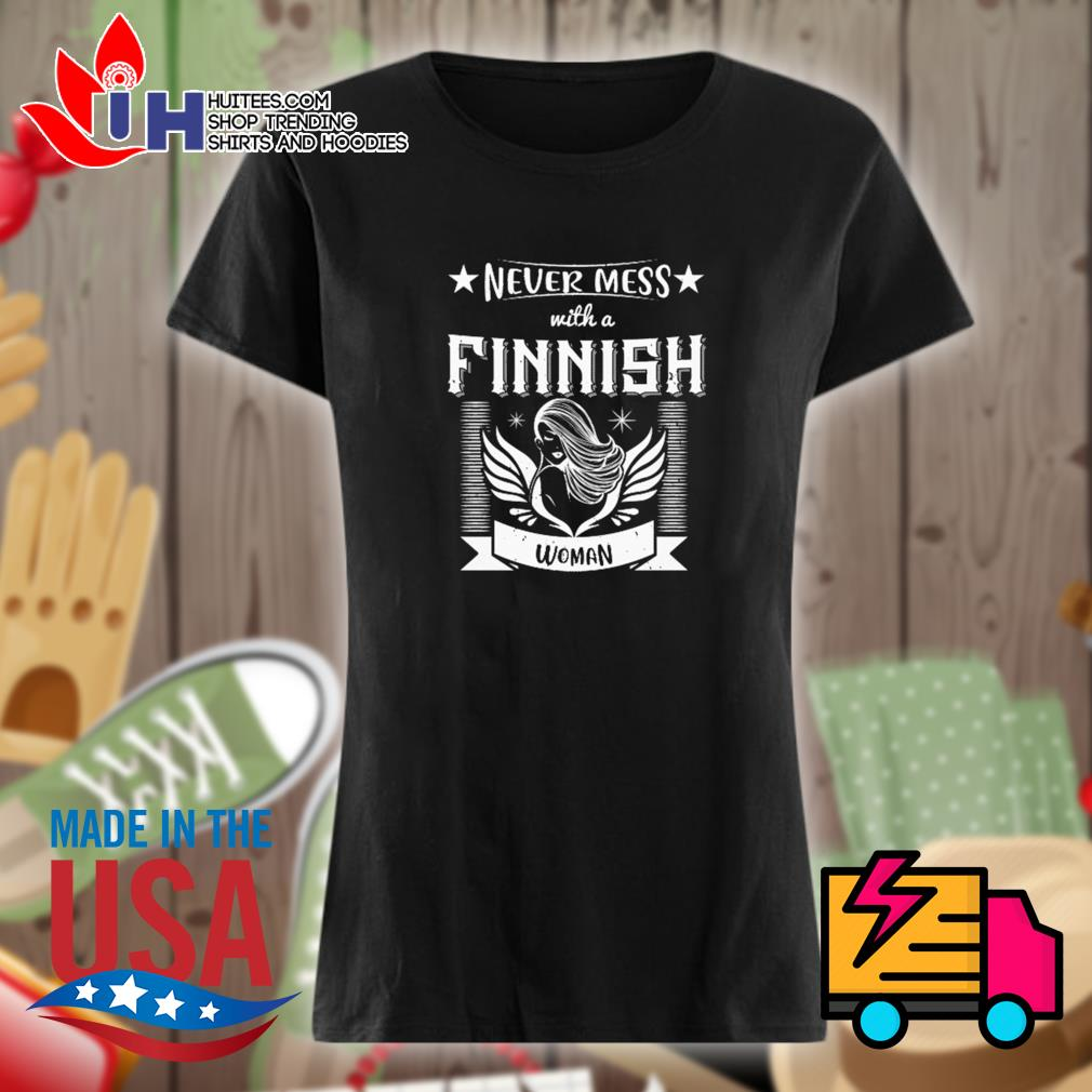 Never mess with a finnish woman s Ladies t-shirt