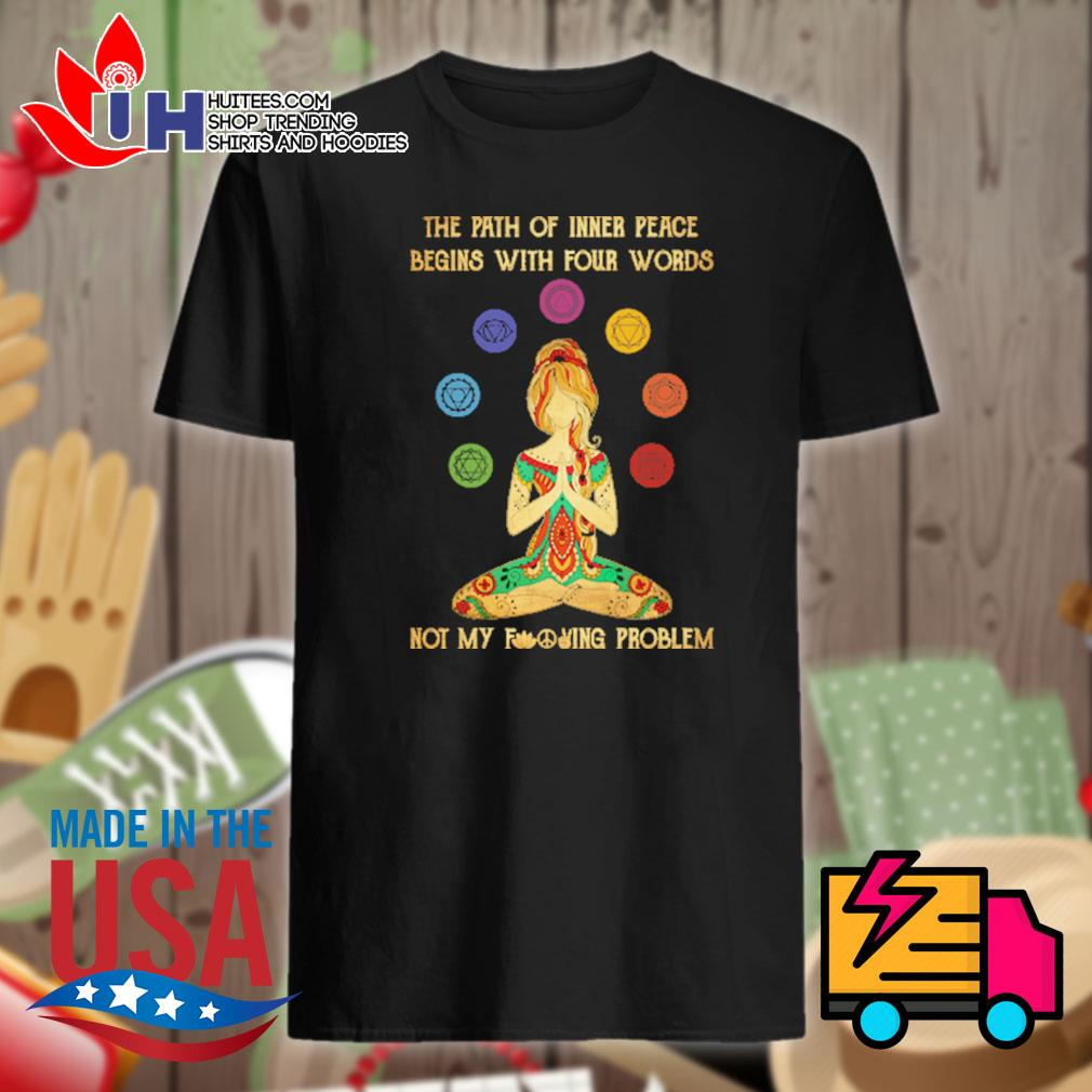 Hippie girl yoga the path of inner peace begins with four words not my fucking problem shirt