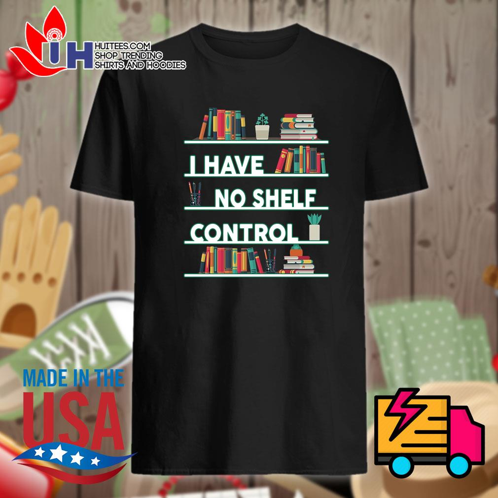 Books I have no shelf control shirt