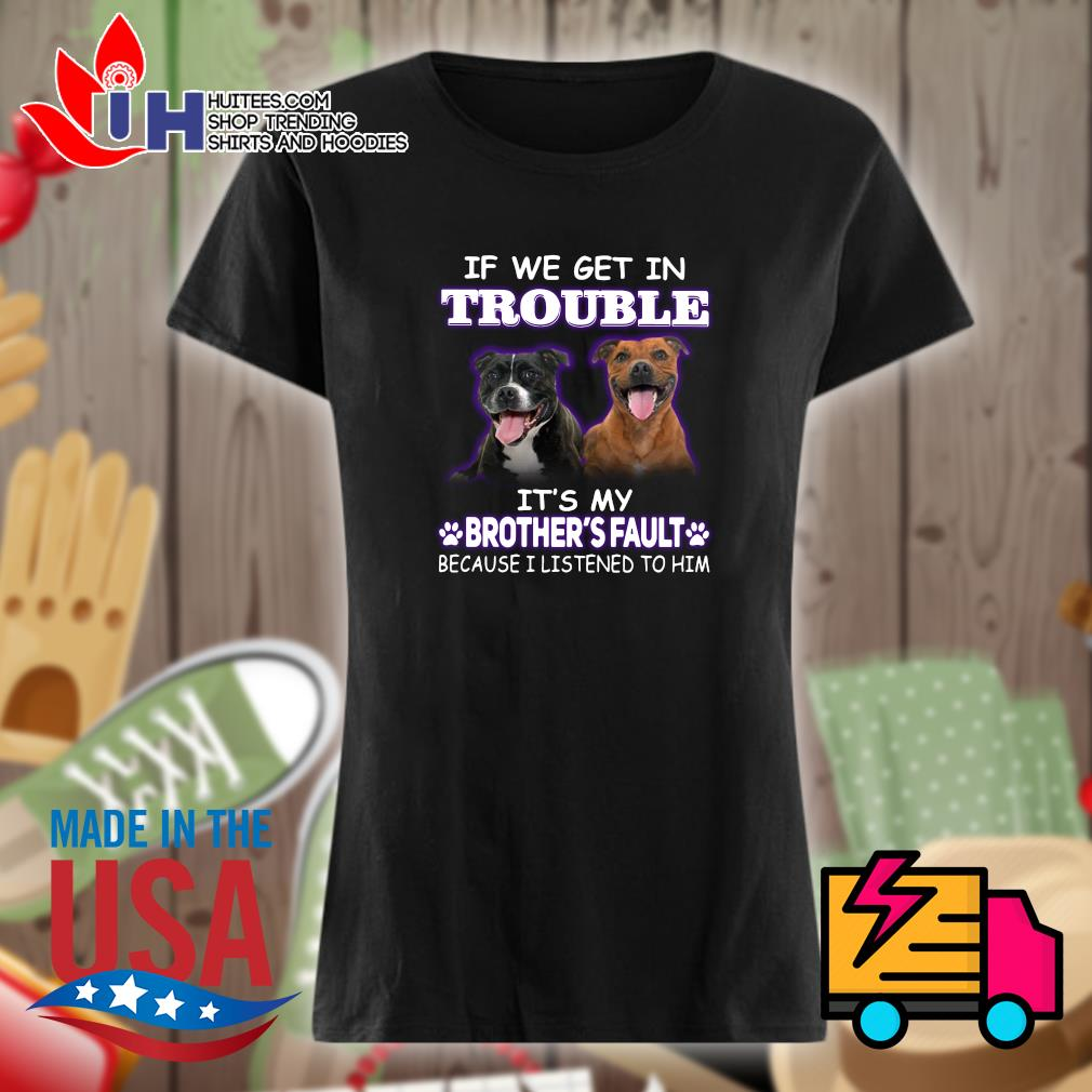 Brother Pitbull If we get in trouble it's my brother's fault because I listened to him s Ladies t-shirt