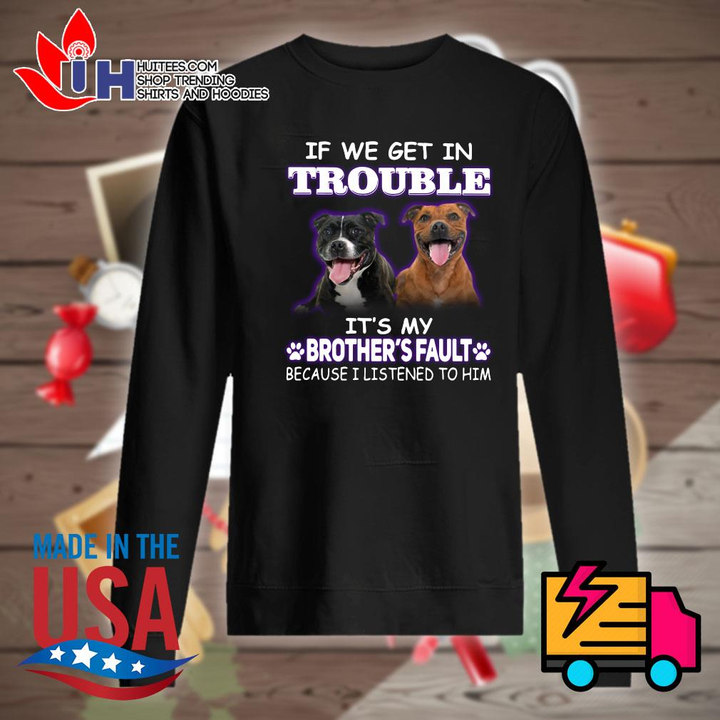 Brother Pitbull If we get in trouble it's my brother's fault because I listened to him s Sweater