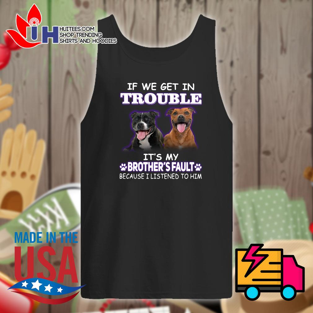 Brother Pitbull If we get in trouble it's my brother's fault because I listened to him s Tank-top