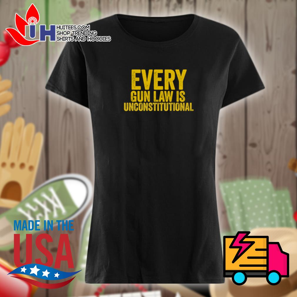 Every gun law is unconstitutional s Ladies t-shirt