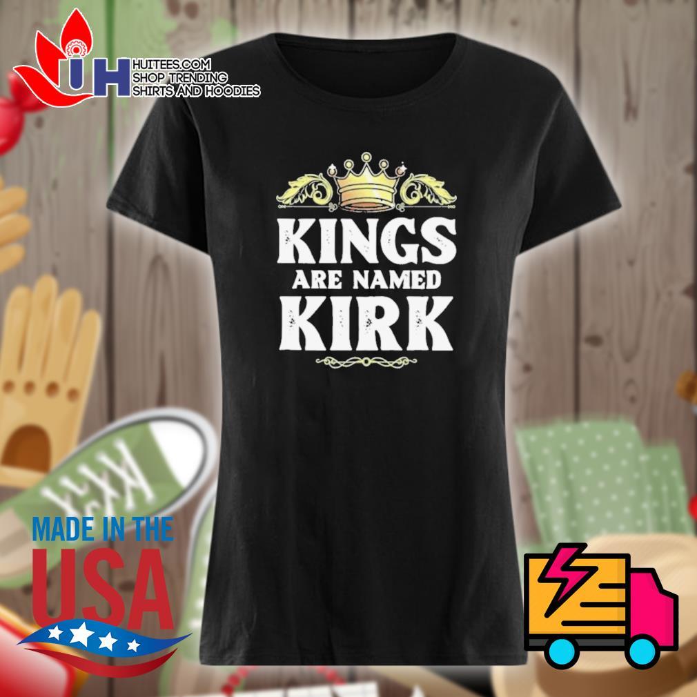 Kings are named Kirk s Ladies t-shirt