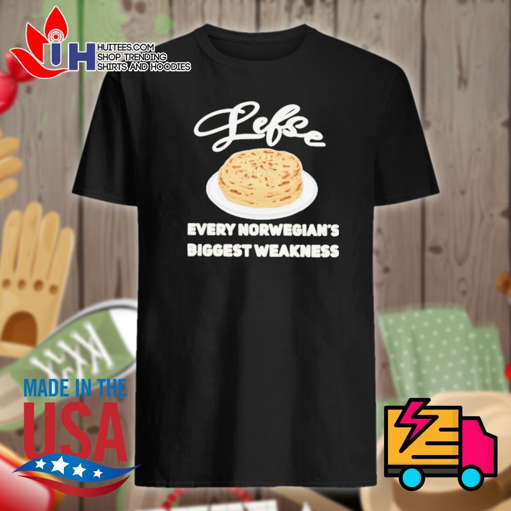 Lefse every Norwegian's Biggest Weakness shirt
