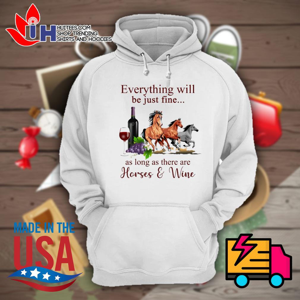 Everything will be just fine as long as there are Horses and Wine s Hoodie
