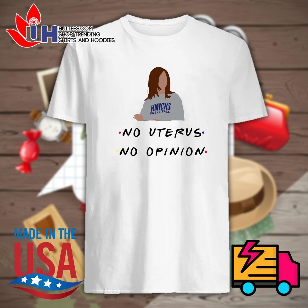 Knicks basketball no uterus no opinion shirt