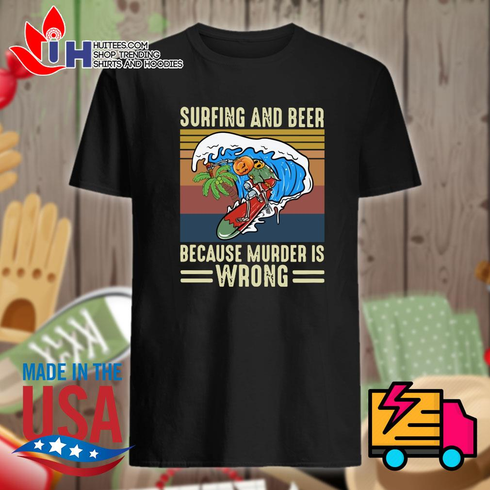 Surfing and beer because murder is wrong vintage shirt