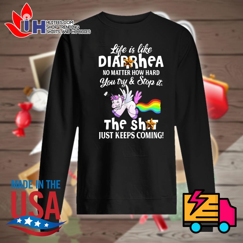 Unicorn life is like Diarrhea no matter how hard you try and stop it the shit just keeps coming s Sweater