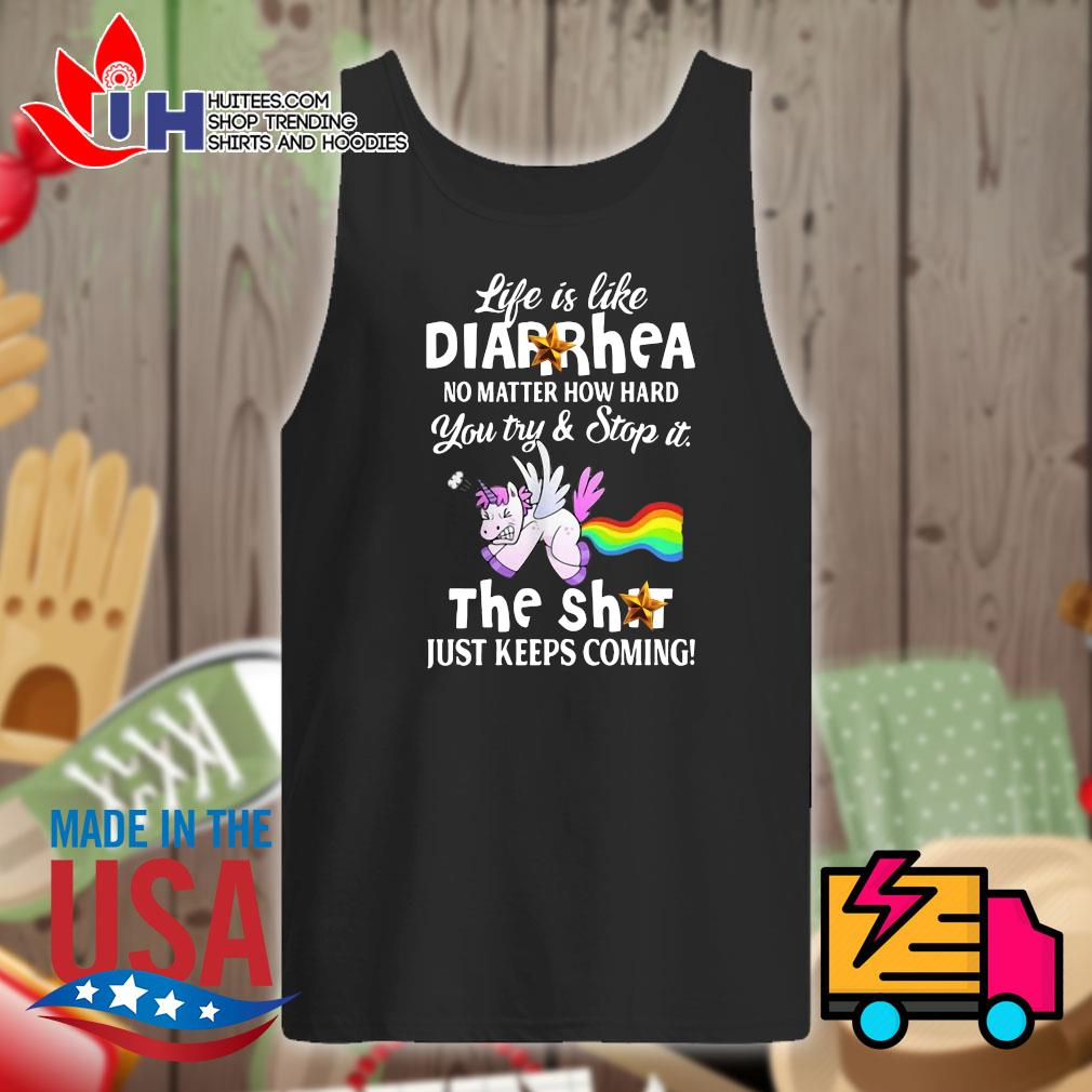 Unicorn life is like Diarrhea no matter how hard you try and stop it the shit just keeps coming s Tank-top