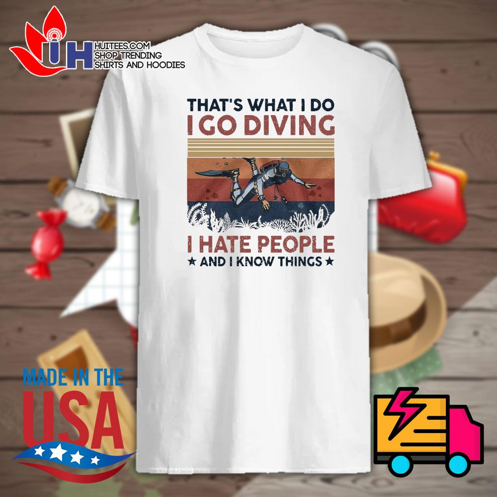 That's what I do I go diving I hate people and I know things shirt