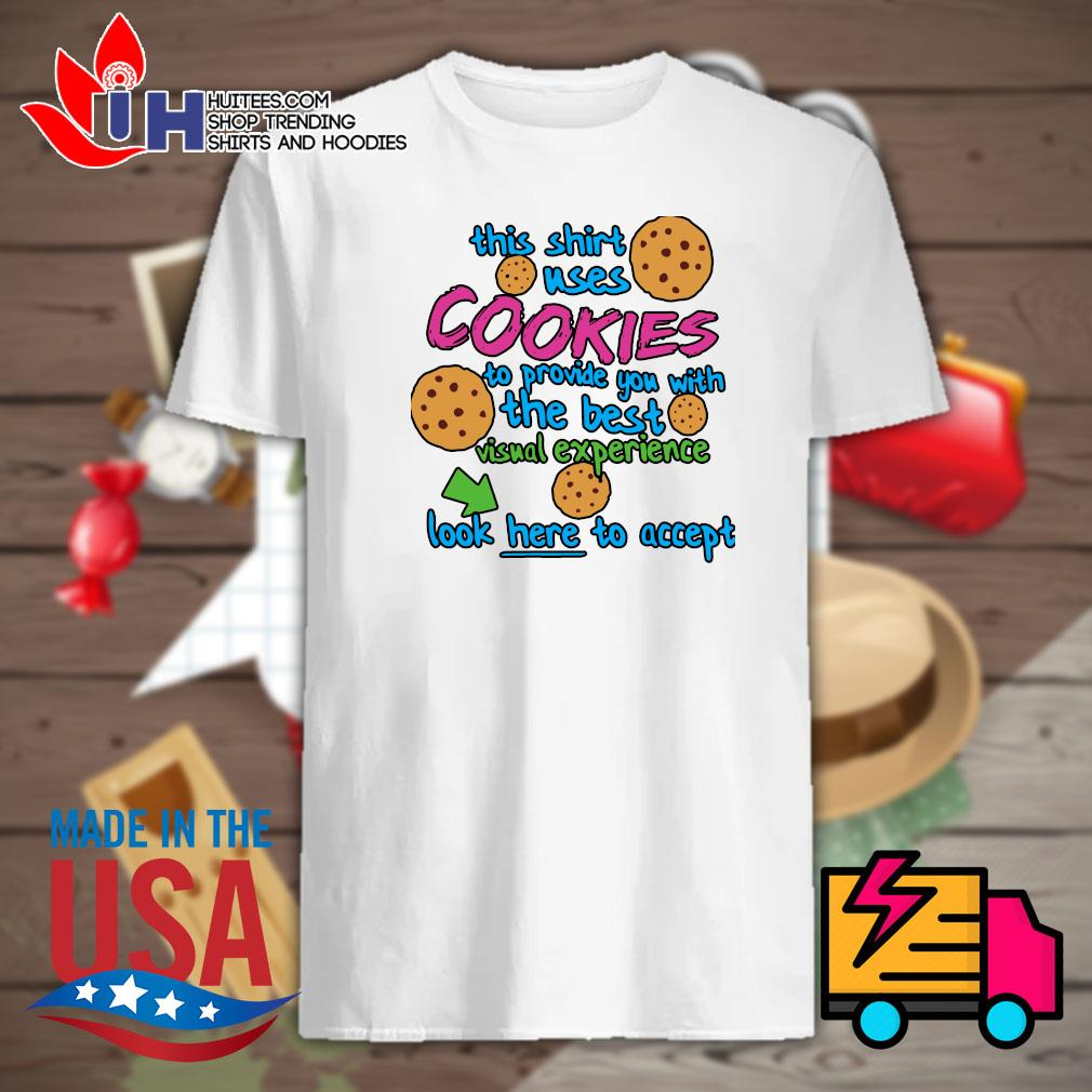 This shirt uses cookies to provide you with the best visual experience look here to accept shirt