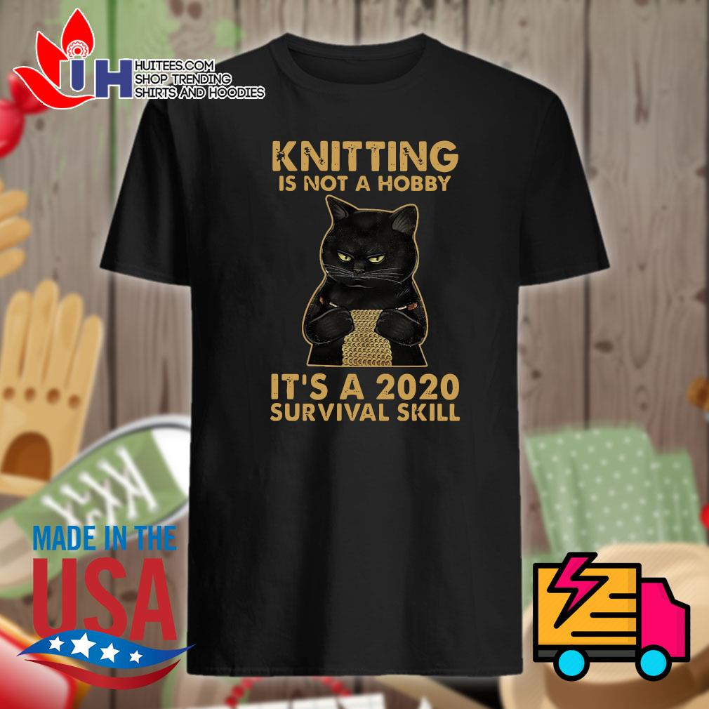 Black cat knitting is not a hobby it's a 2020 survival skill shirt