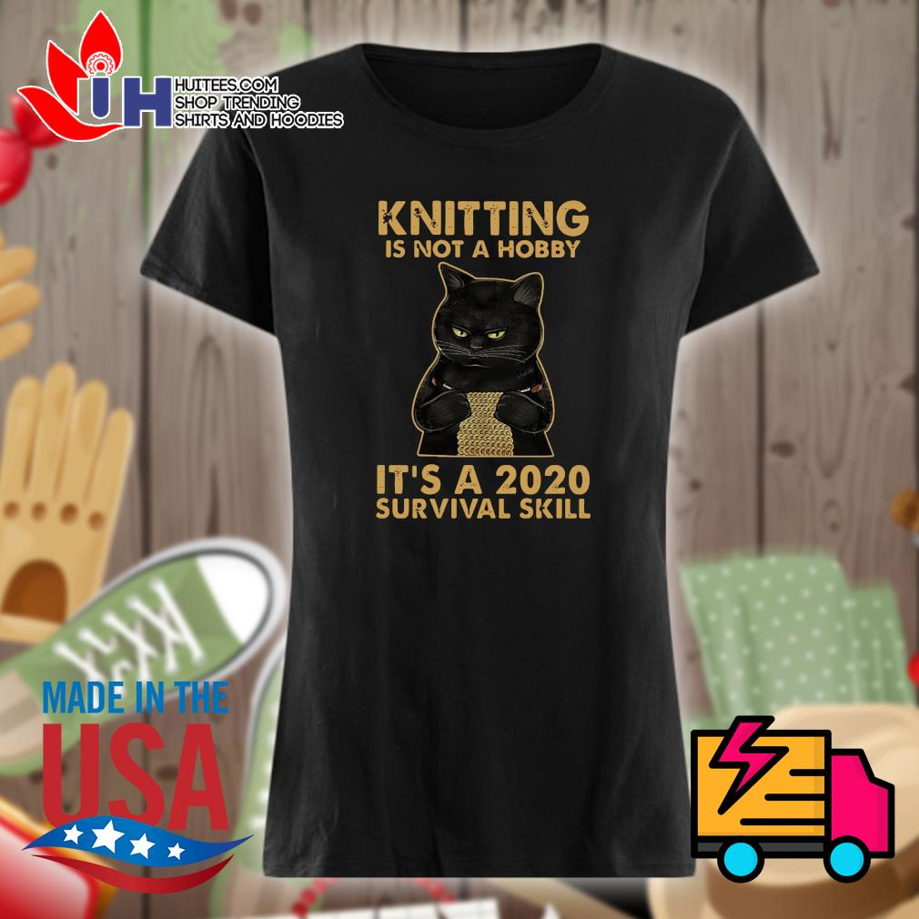 Black cat knitting is not a hobby it's a 2020 survival skill s Ladies t-shirt