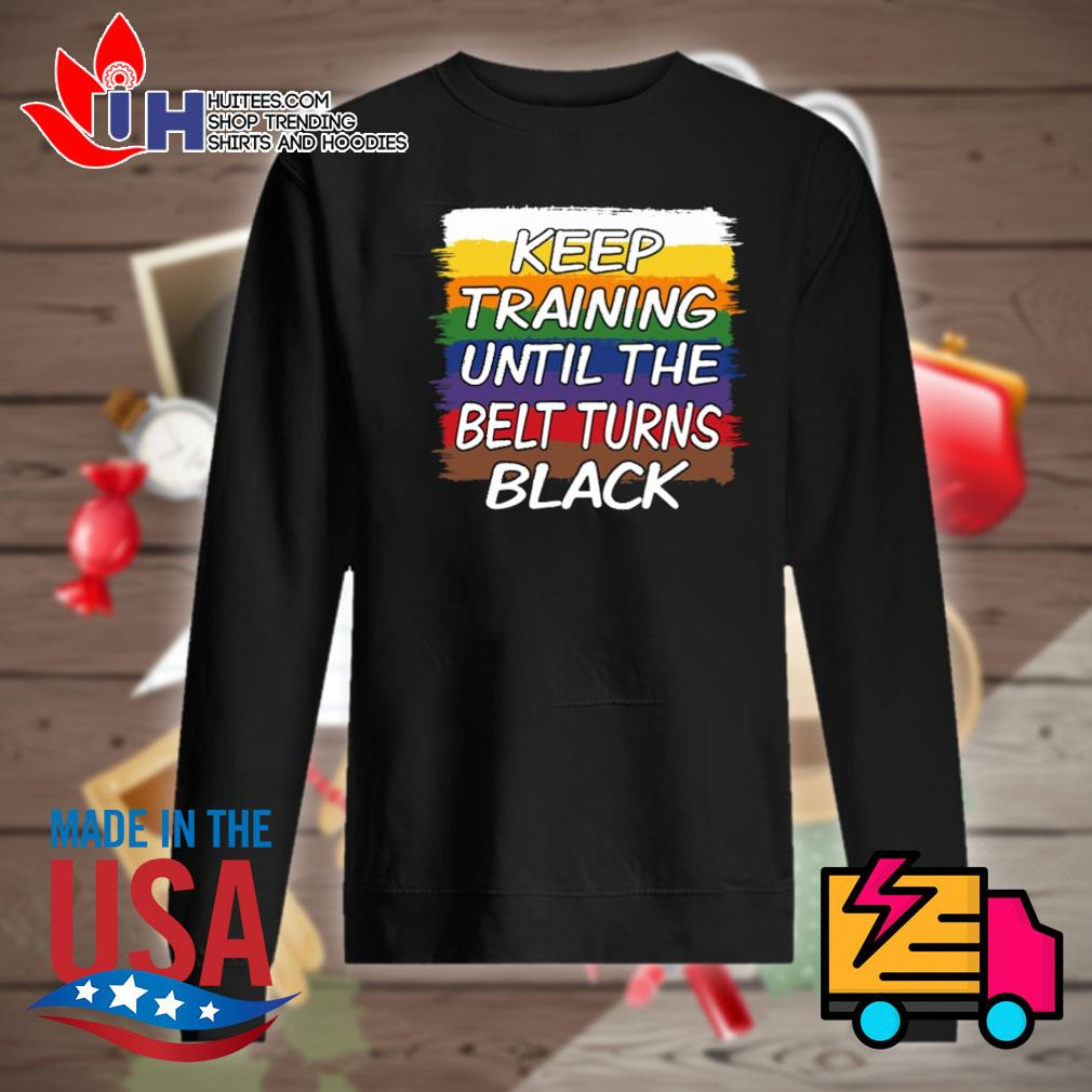 Keep training until the belt turns black s Sweater