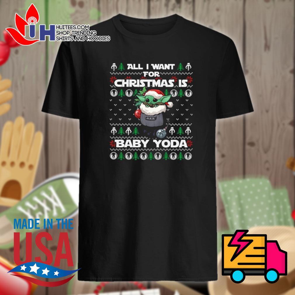 All I want for Christmas Baby Yoda ugly Christmas sweater