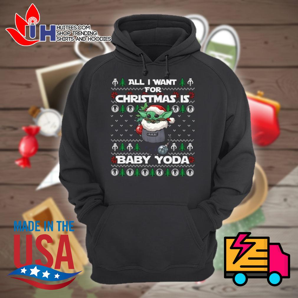 All I want for Christmas Baby Yoda ugly Christmas sweater Hoodie