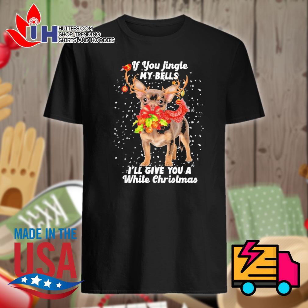 Chihuahua if you jingle my bells I'll give you a white Christmas shirt