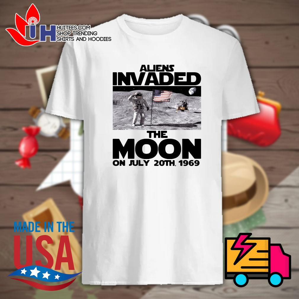 Aliens invaded the moon on July 20th 1969 shirt