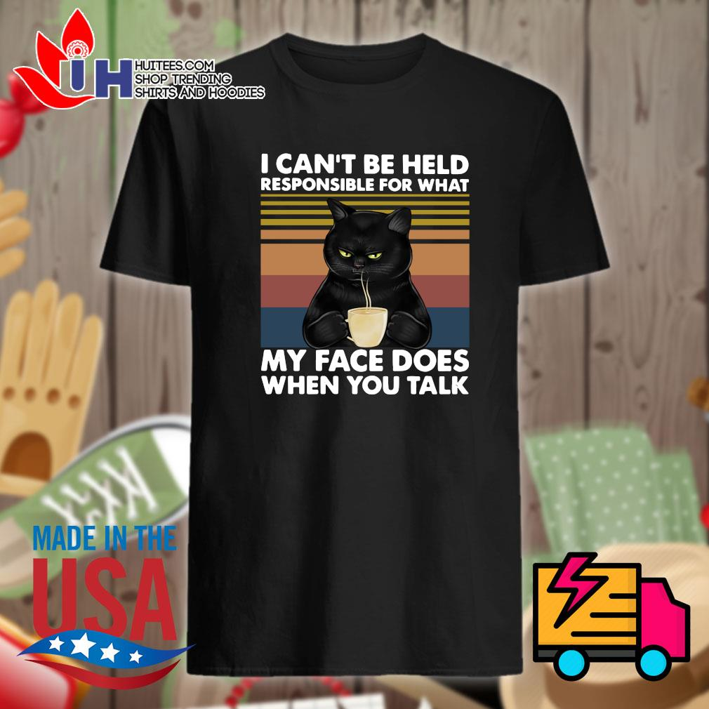 Black cat I can't be held responsible for what my face does when you talk Vintage shirt