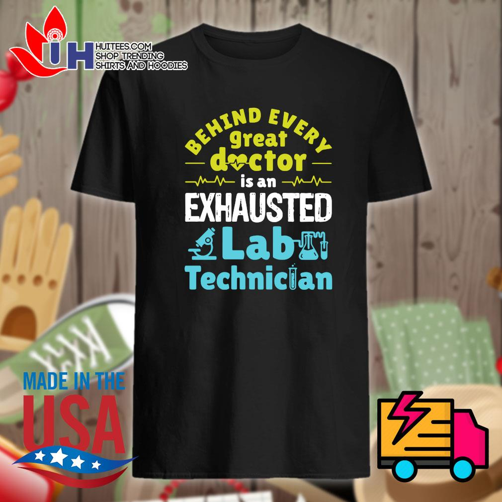 Behind every great doctor is an exhausted lab technician shirt