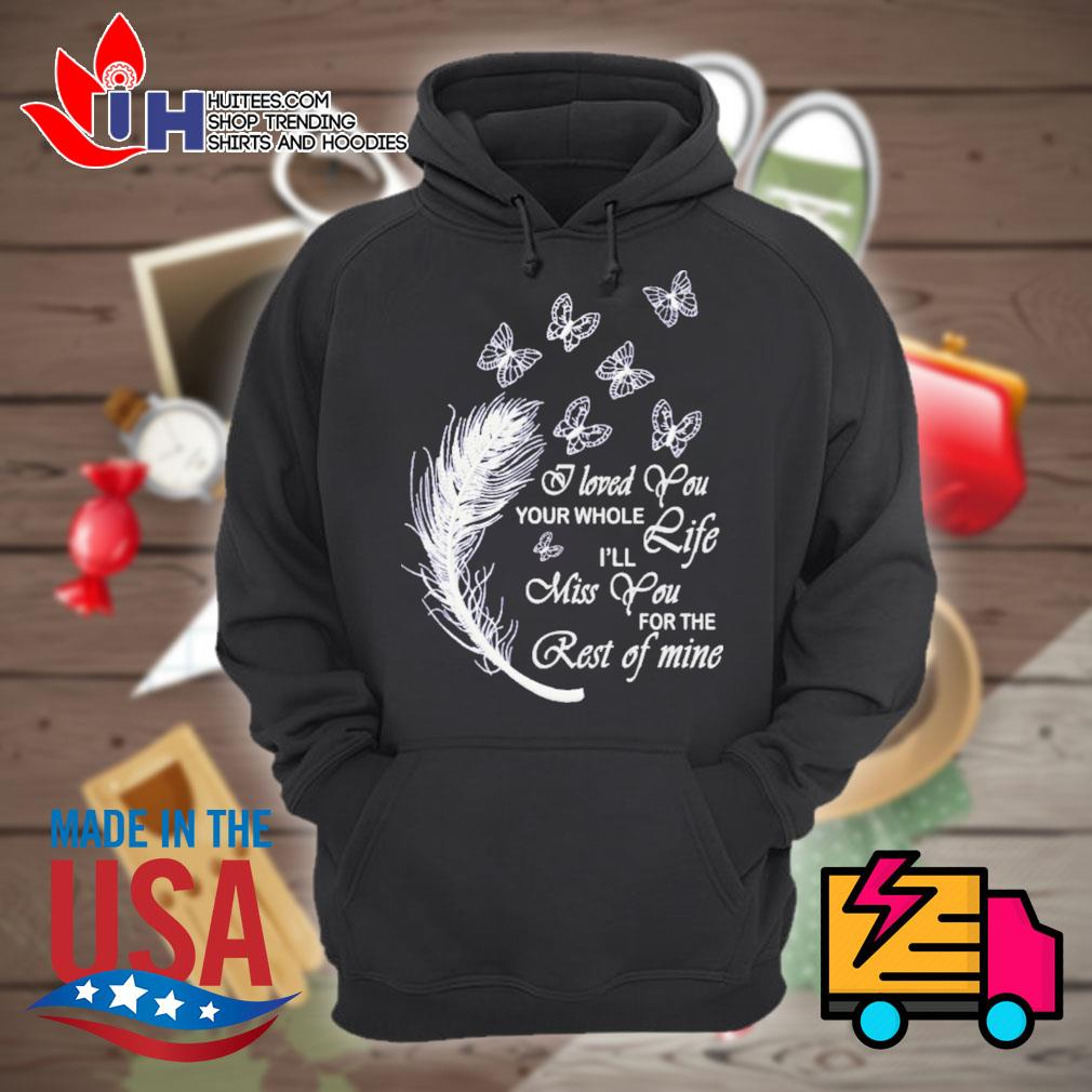 Butterfly I loved you your whole life I'll miss you for the rest of mine s Hoodie