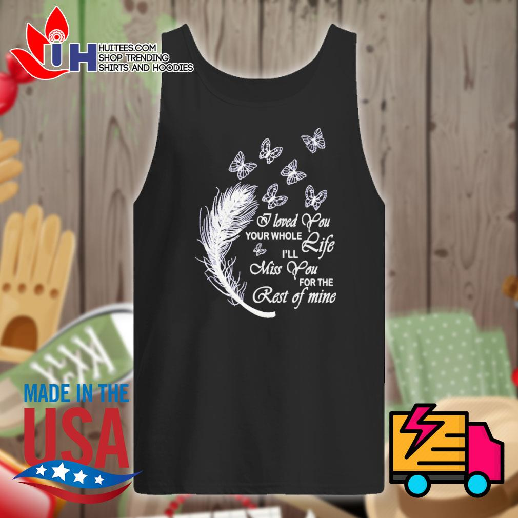 Butterfly I loved you your whole life I'll miss you for the rest of mine s Tank-top